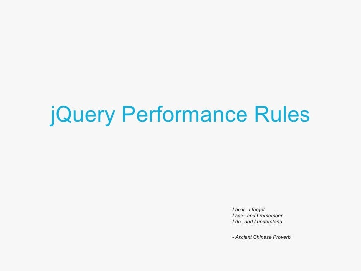 jQuery Performance Rules I hear...I forget I see...and I remember I do...and I understand - Ancient Chinese Proverb