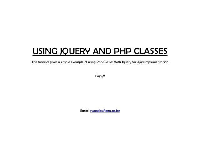 USING JQUERY AND PHP CLASSES This tutorial gives a simple example of using Php Classes With Jquery for Ajax Implementation...