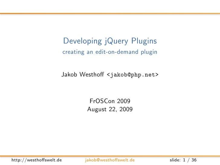Developing jQuery Plugins                          creating an edit-on-demand plugin                        Jakob Westhoff ...