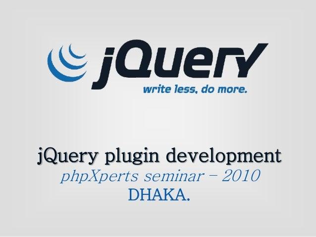 jQuery plugin development phpXperts seminar – 2010 DHAKA.