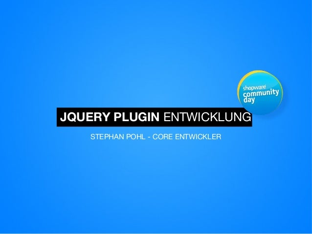 JQUERY PLUGIN ENTWICKLUNGSTEPHAN POHL - CORE ENTWICKLER