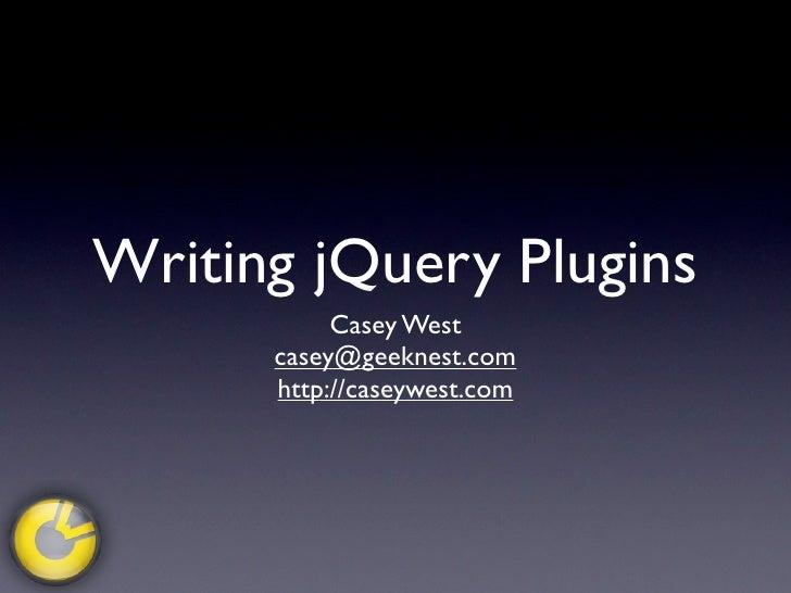 Writing jQuery Plugins            Casey West       casey@geeknest.com       http://caseywest.com