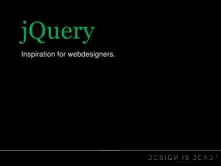 jQuery<br />Inspiration for webdesigners.<br />