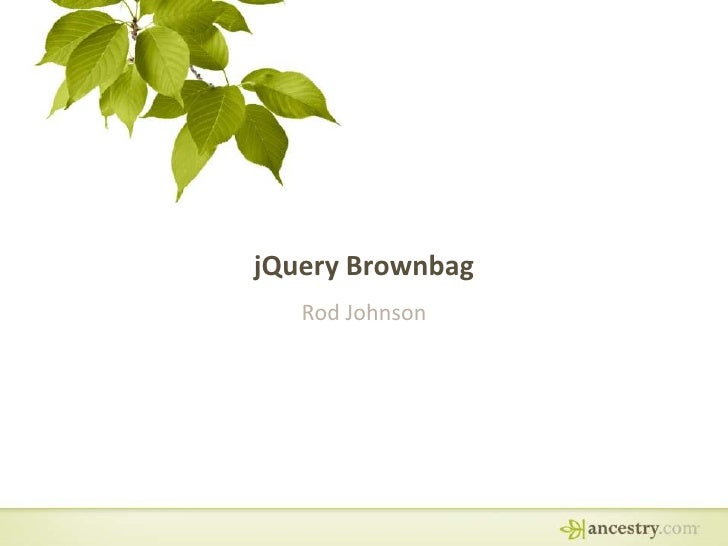 jQuery Brownbag<br />Rod Johnson<br />
