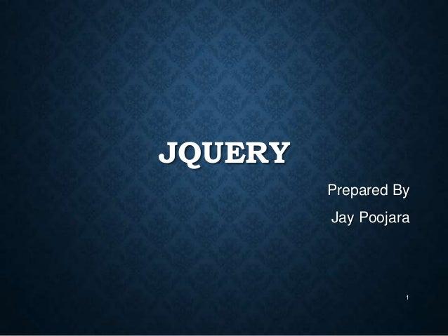 JQUERY Prepared By  Jay Poojara  1