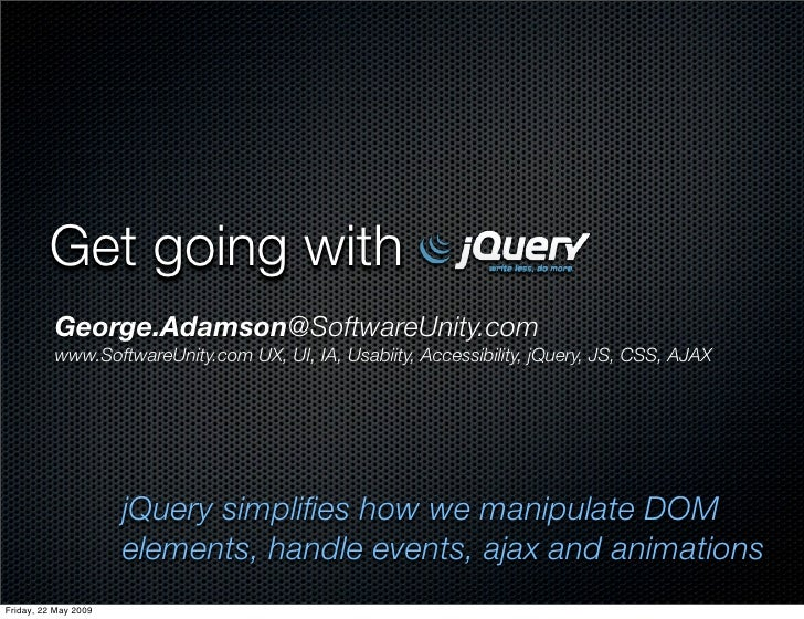 Get going with           George.Adamson@SoftwareUnity.com           www.SoftwareUnity.com UX, UI, IA, Usabiity, Accessibil...