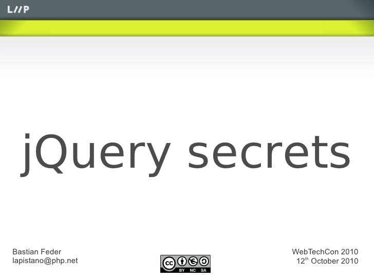 jQuery secrets Bastian Feder       WebTechCon 2010 lapistano@php.net    12th October 2010