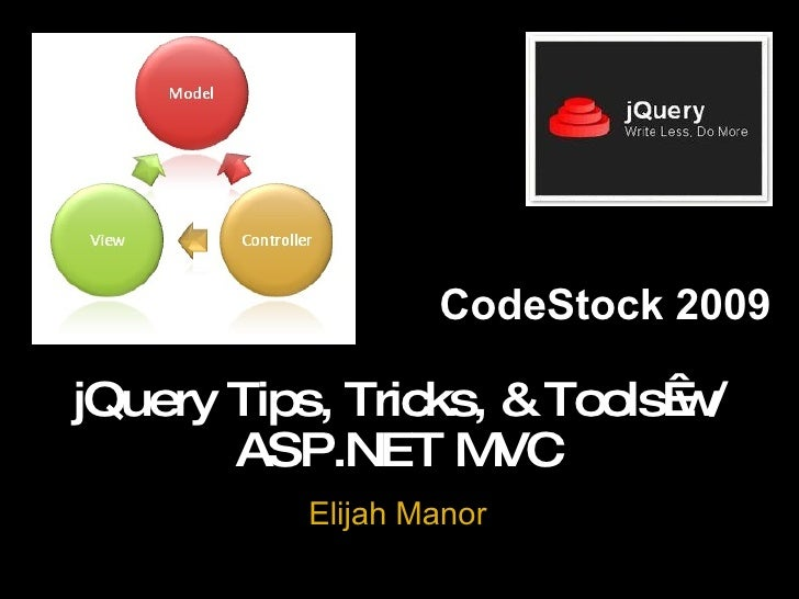 Elijah Manor jQuery Tips, Tricks, & Tools w/ ASP.NET MVC CodeStock 2009