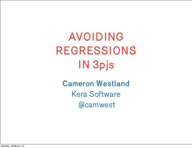 AVOIDING                       REGRESSIONS                          IN 3pjs                       Cameron Westland        ...