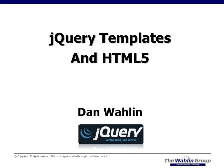 jQuery Templates And HTML5 Dan Wahlin