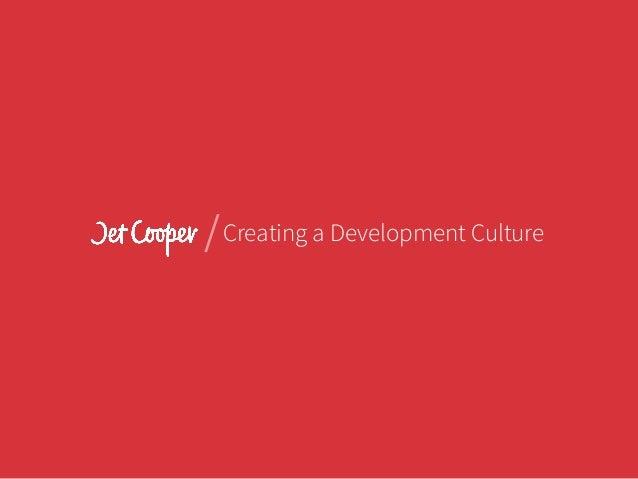 / Creating a Development Culture
