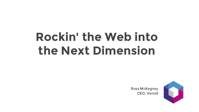 Rockin' the Web into the Next Dimension Ross McKegney CEO, Verold