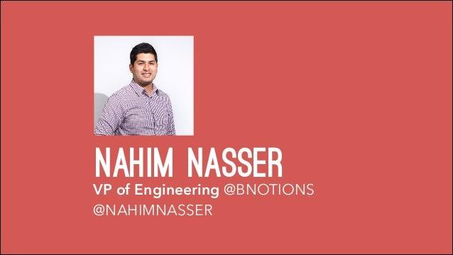 nahim nasserVP of Engineering @BNOTIONS @NAHIMNASSER