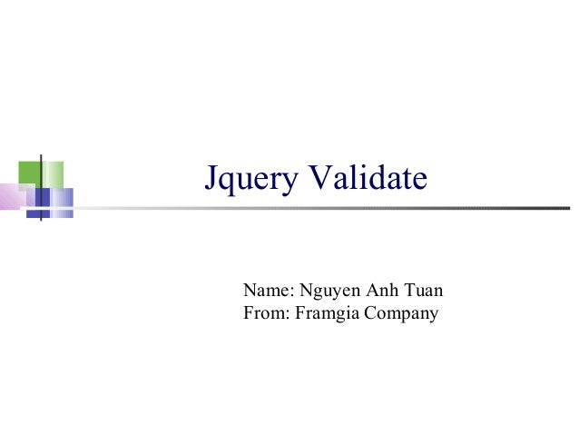 Jquery Validate Name: Nguyen Anh Tuan From: Framgia Company