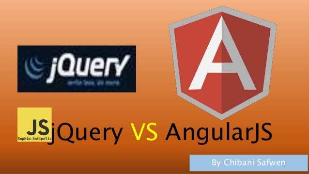 jQuery VS AngularJS  By Chibani Safwen  1