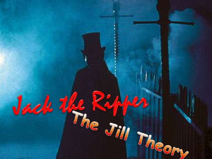 Jack the Ripper<br />The Jill Theory<br />