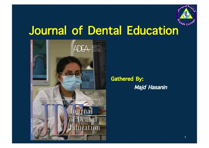 Journal of Dental Education              Gathered By:              !       Majd Hasanin                                   ...