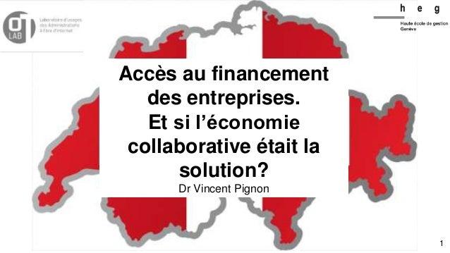 Accès au financement des entreprises. Et si l'économie collaborative était la solution? Dr Vincent Pignon 1