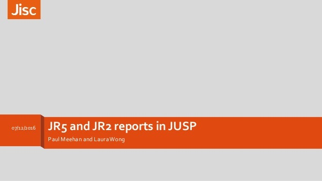 JR5 and JR2 reports in JUSP Paul Meehan and LauraWong 07/12/2016