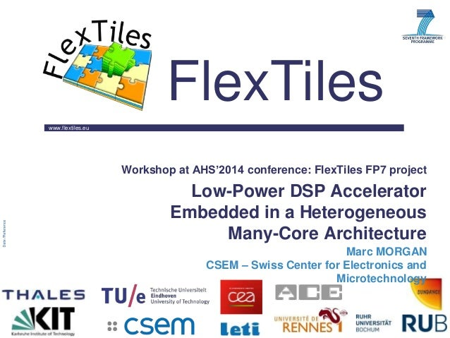 www.flextiles.eu FlexTiles Workshop at AHS'2014 conference: FlexTiles FP7 project Low-Power DSP Accelerator Embedded in a ...