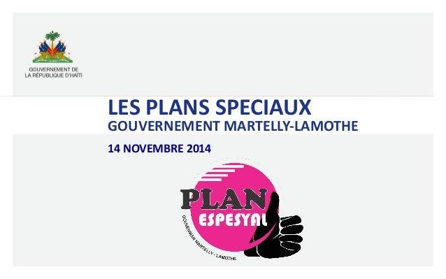 LES  PLANS  SPECIAUX     GOUVERNEMENT  MARTELLY-‐LAMOTHE   14  NOVEMBRE  2014