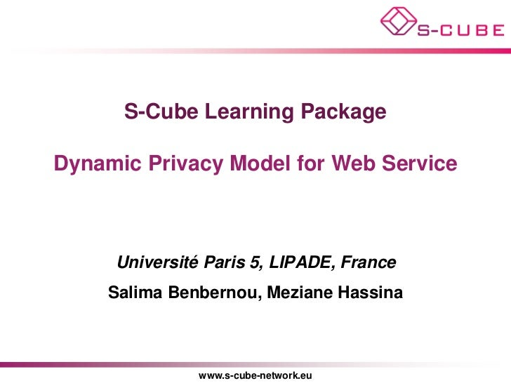 S-Cube Learning PackageDynamic Privacy Model for Web Service     Université Paris 5, LIPADE, France     Salima Benbernou, ...