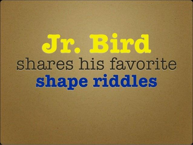 Jr. Birdshares his favoriteshape riddles