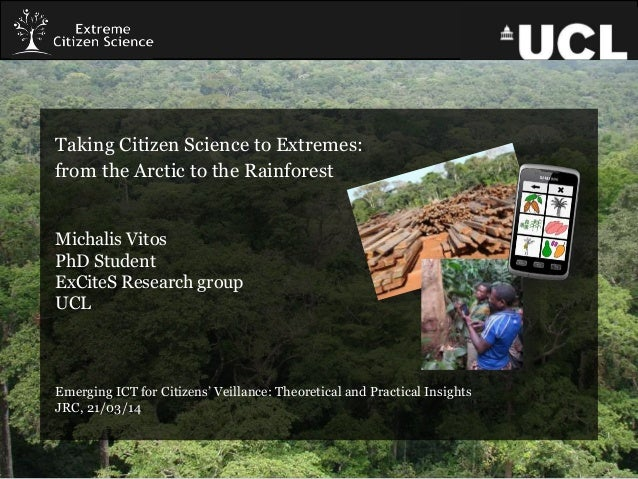 Taking Citizen Science to Extremes: from the Arctic to the Rainforest Michalis Vitos PhD Student ExCiteS Research group UC...