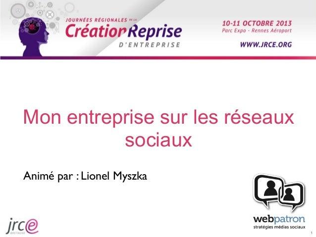 Mon entreprise sur les réseaux sociaux Animé par : Lionel Myszka  1