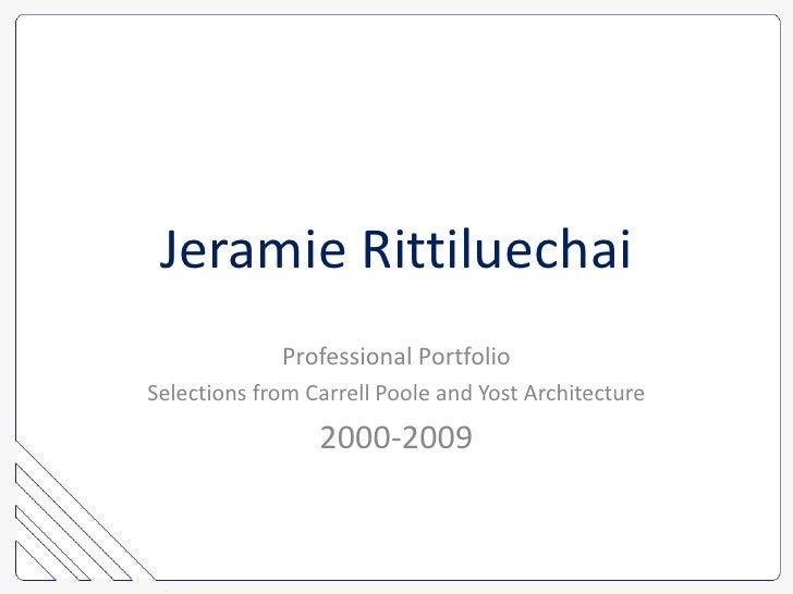 Jeramie Rittiluechai<br />Professional Portfolio<br />Selections from Carrell Poole and Yost Architecture<br />2000-2009<b...
