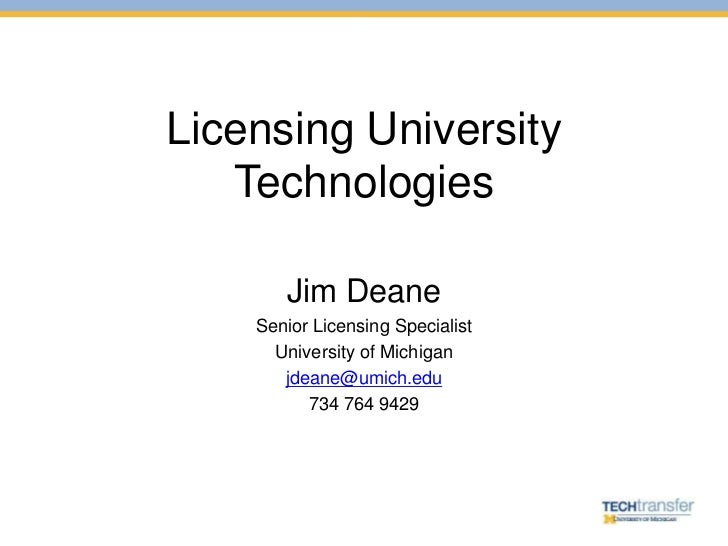 Licensing University   Technologies       Jim Deane    Senior Licensing Specialist      University of Michigan       jdean...