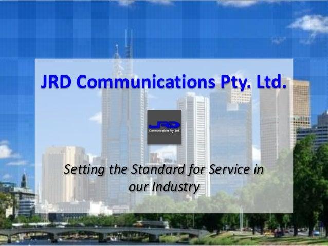 Setting the Standard for Service inour IndustryJRD Communications Pty. Ltd.