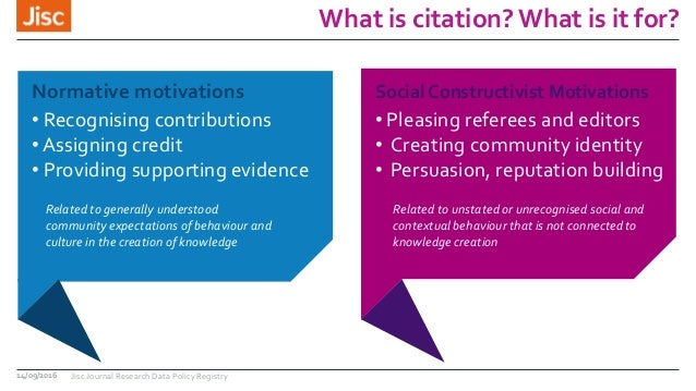 What is citation? What is it for? 14/09/2016 Jisc Journal Research Data Policy Registry Normative motivations • Recognisin...