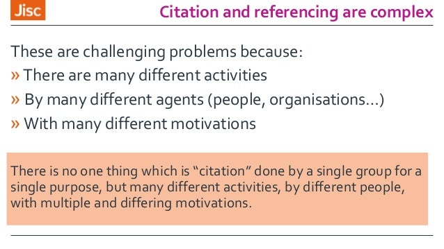 Citation and referencing are complex These are challenging problems because: »There are many different activities » By man...