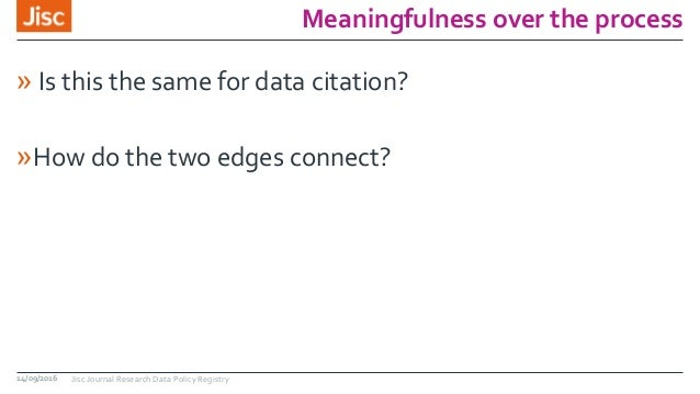 Meaningfulness over the process » Is this the same for data citation? »How do the two edges connect? 14/09/2016 Jisc Journ...