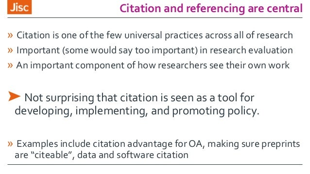 Citation and referencing are central » Citation is one of the few universal practices across all of research » Important (...