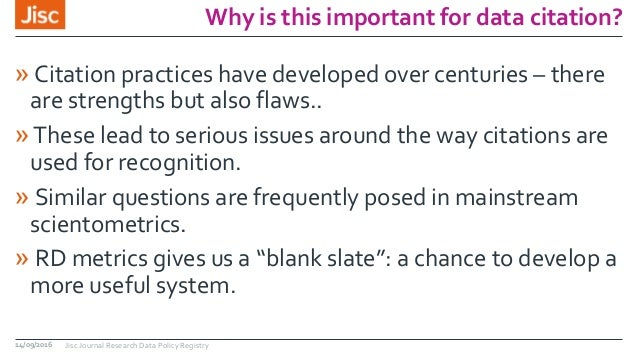 Why is this important for data citation? » Citation practices have developed over centuries – there are strengths but also...