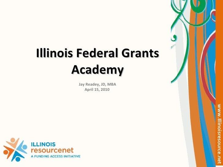 Illinois Federal Grants Academy Jay Readey, JD, MBA April 15, 2010