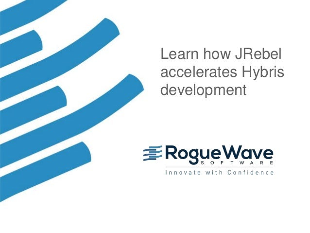 1© 2018 Rogue Wave Software, Inc. All Rights Reserved. 11 Learn how JRebel accelerates Hybris development