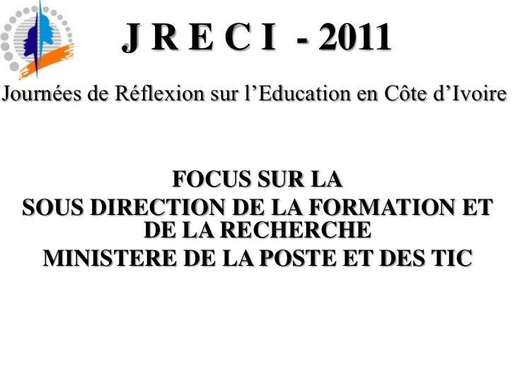 J R E C I  - 2011<br />Journées de Réflexion sur l'Education en Côte d'Ivoire<br />FOCUS SUR LA<br />SOUS DIRECTION DE LA ...