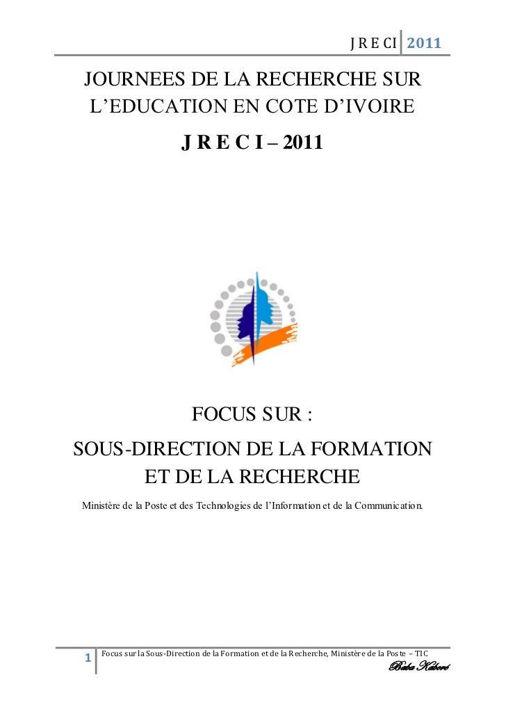 J R E CI 2011JOURNEES DE LA RECHERCHE SUR L'EDUCATION EN COTE D'IVOIRE                           J R E C I – 2011         ...
