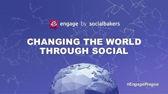 CHANGING THE WORLD THROUGH SOCIAL #EngagePrague
