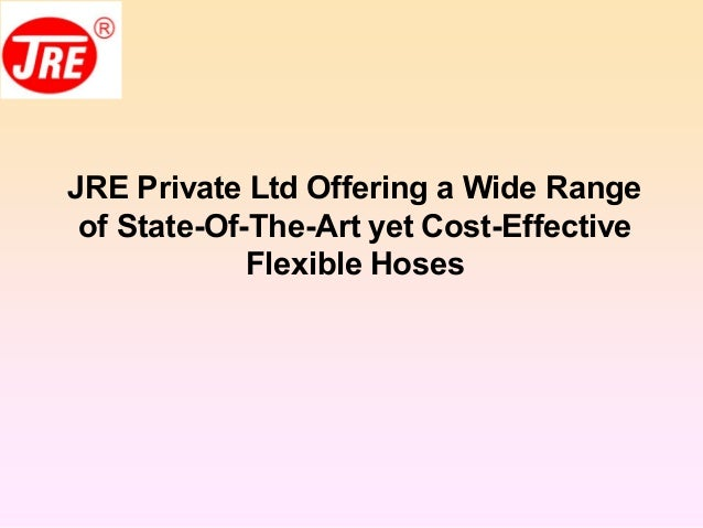 JRE Private Ltd Offering a Wide Range of State-Of-The-Art yet Cost-Effective Flexible Hoses