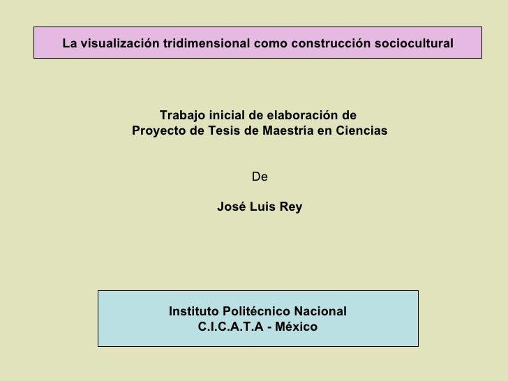 La visualización tridimensional como construcción sociocultural Trabajo inicial de elaboración de  Proyecto de Tesis de Ma...