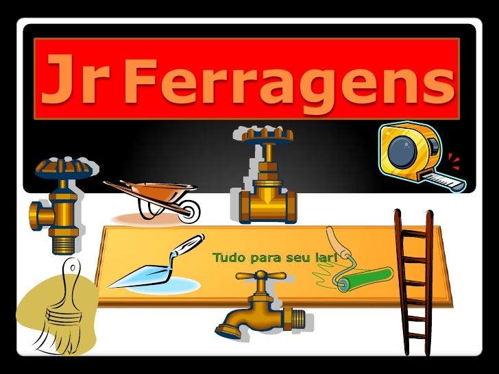 JrFerragens<br />Tudo para seu lar!<br />