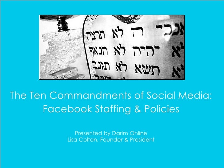 The Ten Commandments of Social Media: Facebook Staffing & Policies Presented by Darim Online Lisa Colton, Founder & Presid...