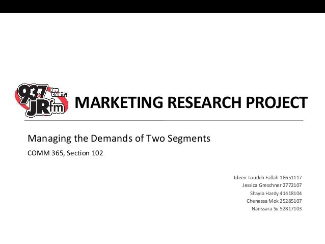 MARKETING  RESEARCH  PROJECT   Managing  the  Demands  of  Two  Segments   COMM  365,  Sec:on  102...