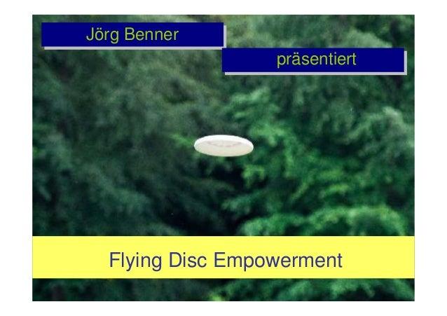 Disc Empowerment 1 Flying Disc Empowerment Jörg Benner präsentiert