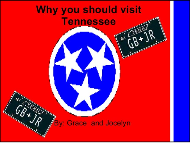 Why you should visit Tennessee By: Grace  and Jocelyn