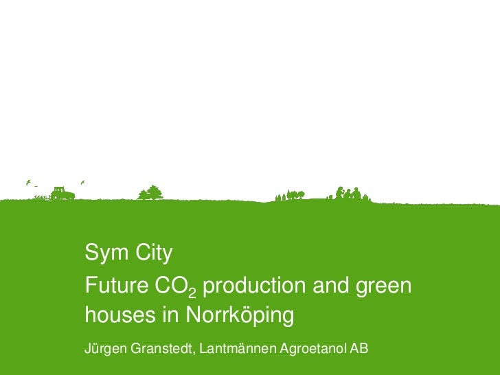 Sym CityFuture CO2 production and greenhouses in Norrköping                                             LandscapeJürgen Gr...